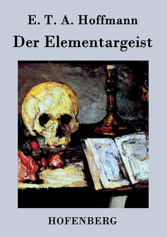 E. T. A. Hoffmann Der Elementargeist hermann von staff der befreiungs krieg der katalonier in den jahren 1808 bis 1814 t 2