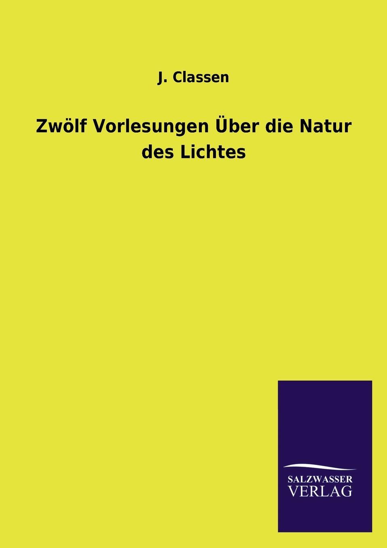 J. Classen Zwolf Vorlesungen Uber Die Natur Des Lichtes c f plattner vorlesungen uber allgemeine huttenkunde volume 2