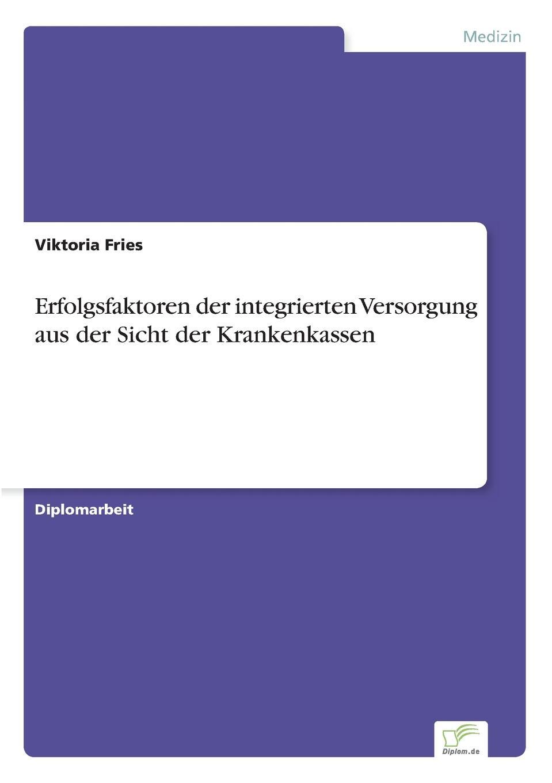 Viktoria Fries Erfolgsfaktoren der integrierten Versorgung aus der Sicht der Krankenkassen недорого