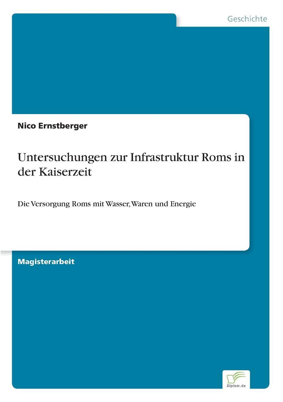 Nico Ernstberger Untersuchungen zur Infrastruktur Roms in der Kaiserzeit sasa mitrovic die privatisierung der wasserversorgung der dritten welt eine effektive strategie moderner entwicklungshilfe