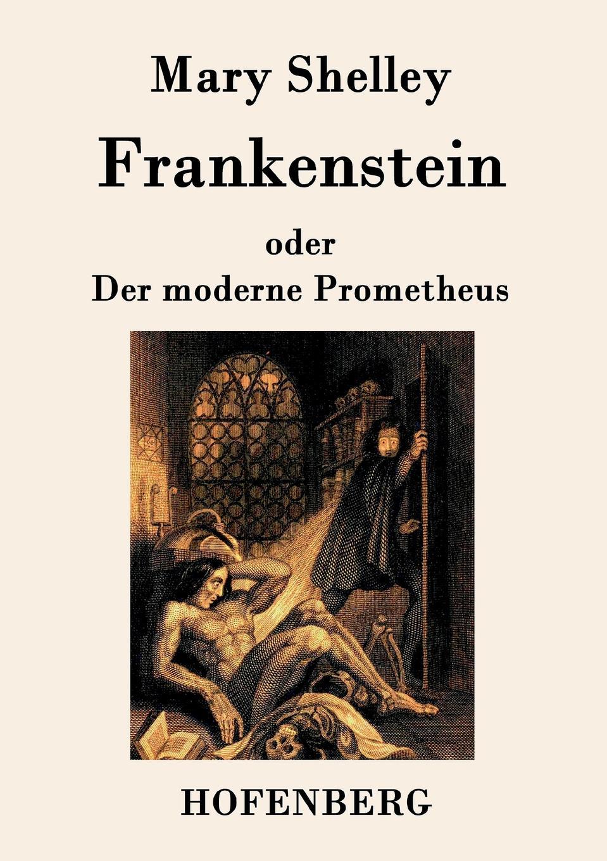 Mary Shelley Frankenstein oder Der moderne Prometheus цена в Москве и Питере