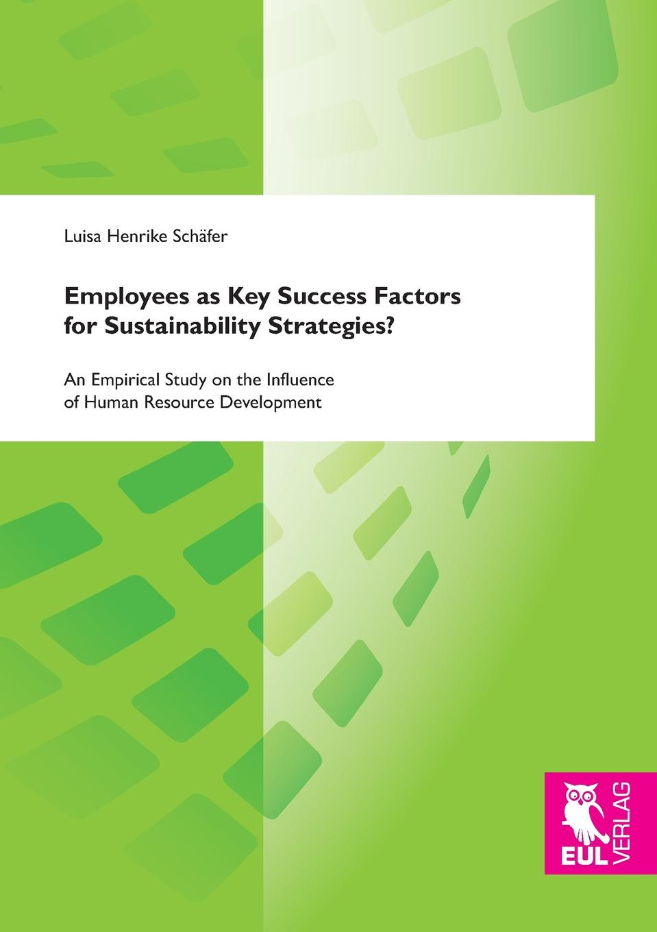 Luisa Henrike Schäfer Employees as Key Success Factors for Sustainability Strategies. avlonas nikos practical sustainability strategies how to gain a competitive advantage
