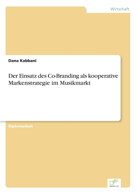 Dana Kabbani Der Einsatz des Co-Branding als kooperative Markenstrategie im Musikmarkt partner brands selection in co branding projects