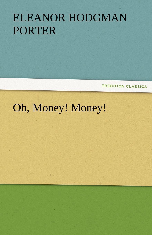 Eleanor H. (Eleanor Hodgman) Porter Oh, Money. Money. eleanor hodgman porter mary marie