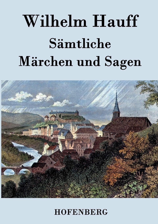Wilhelm Hauff Samtliche Marchen und Sagen гауф в wilhelm hauff marchen