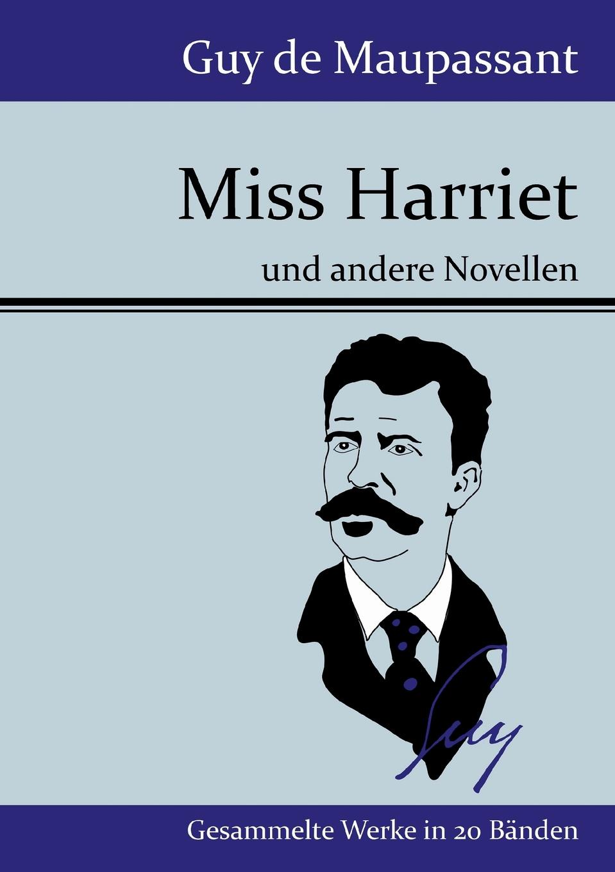 Ги де Мопассан Miss Harriet miss harriet et autres nouvelles