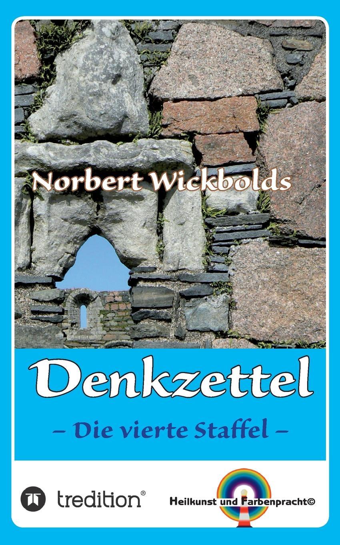 Norbert Wickbold Norbert Wickbolds Denkzettel 4 diana eschenburg uns darf es ja gar nicht gut gehen oder