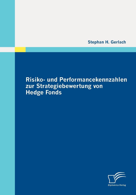 Stephan H. Gerlach Risiko- und Performancekennzahlen zur Strategiebewertung von Hedge Fonds bernd berg hedge fonds fur privatanleger