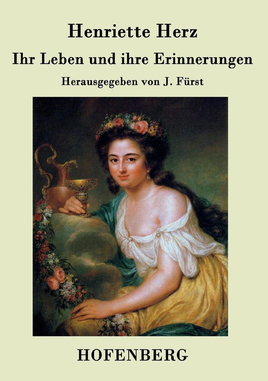 Henriette Herz Ihr Leben und ihre Erinnerungen julius furst henriette herz
