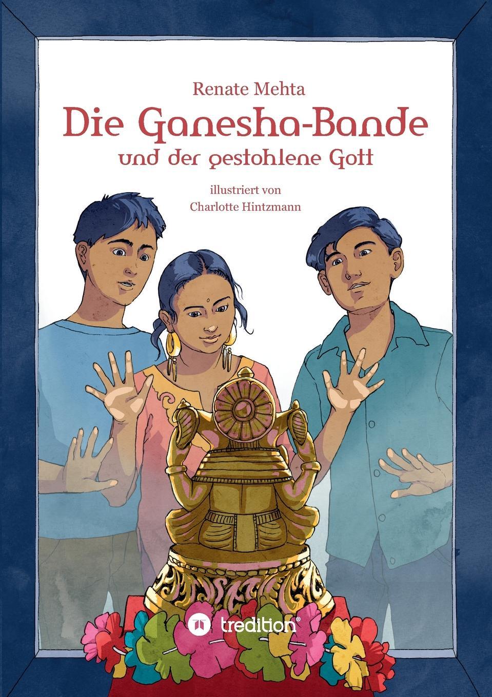 Renate Mehta Die Ganesha-Bande und der gestohlene Gott u brätel der hochste schatz gott selber ist
