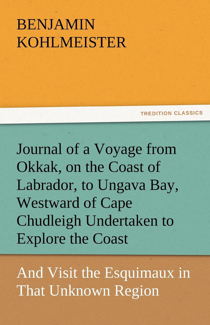 Benjamin Kohlmeister Journal of a Voyage from Okkak, on the Coast of Labrador, to Ungava Bay, Westward of Cape Chudleigh Undertaken to Explore the Coast, and Visit the Esq ghana departm university of cape coast journal of integrative humanism vol 5 no 1