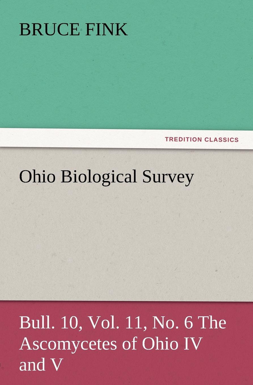 Bruce Fink Ohio Biological Survey, Bull. 10, Vol. 11, No. 6 the Ascomycetes of Ohio IV and V