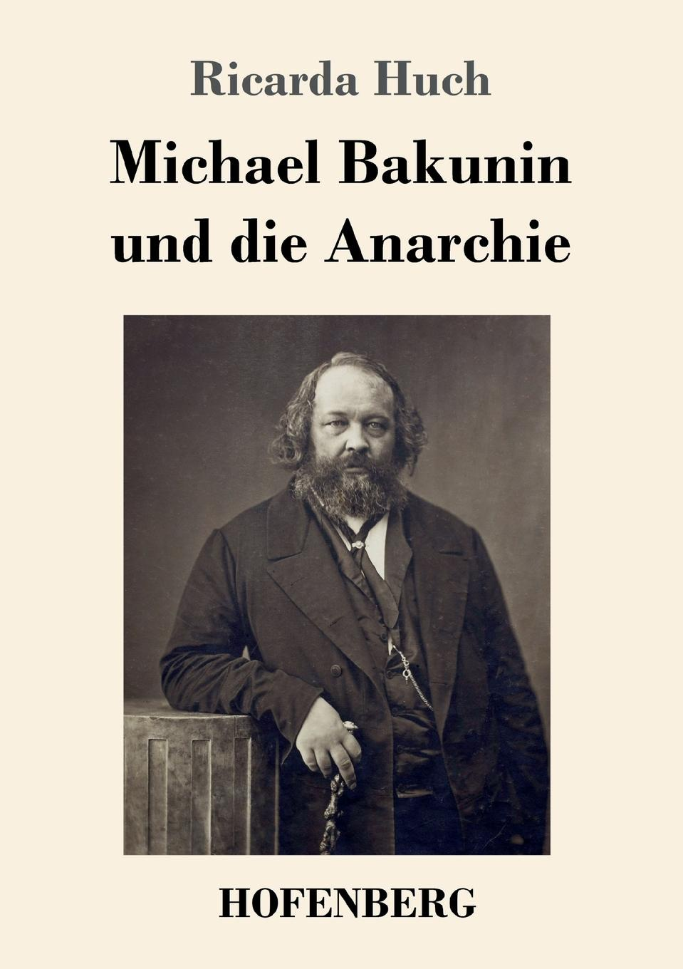 Ricarda Huch Michael Bakunin und die Anarchie bakunin mikhail aleksandrovich god and the state