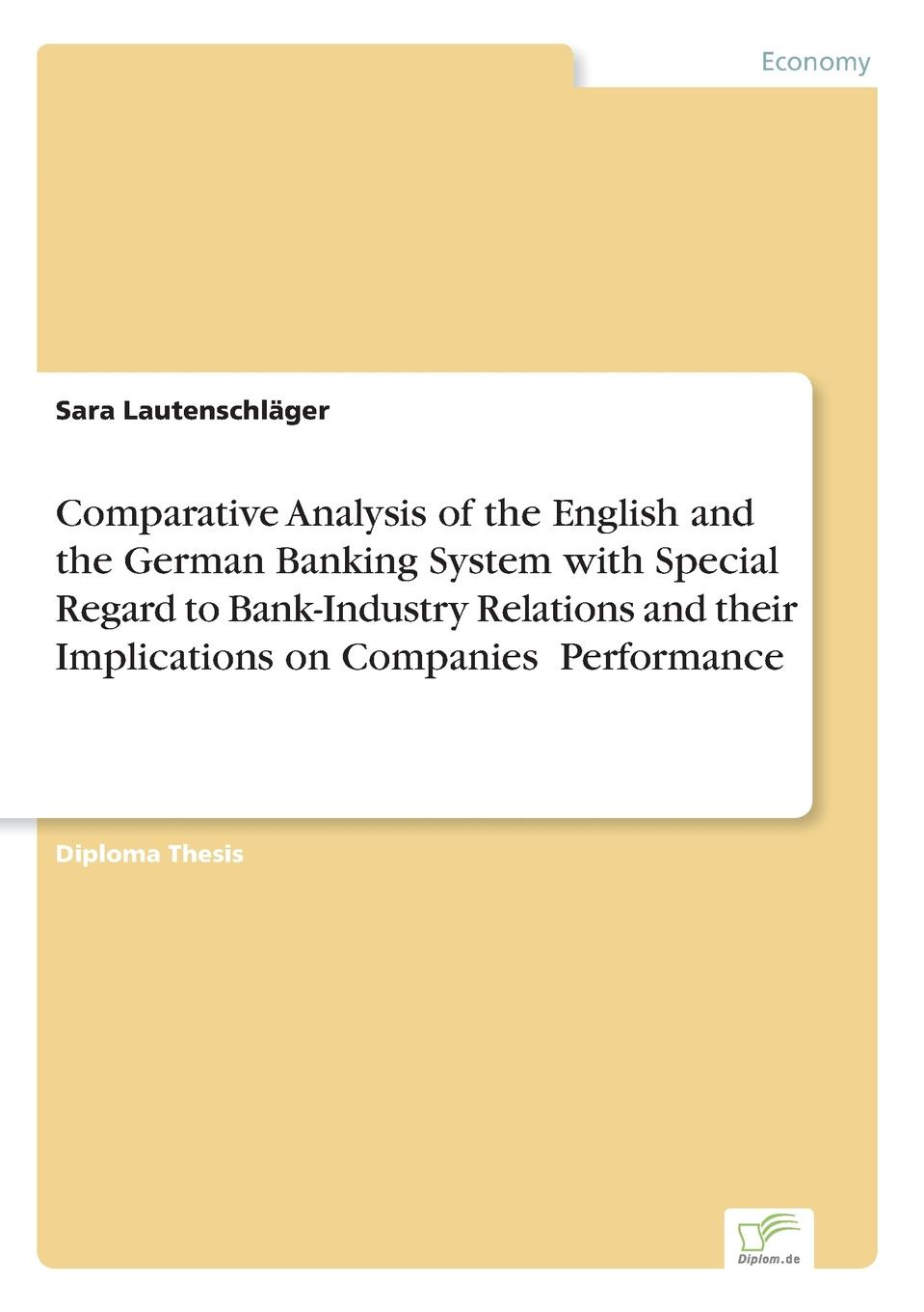 Sara Lautenschläger Comparative Analysis of the English and the German Banking System with Special Regard to Bank-Industry Relations and their Implications on Companies. Performance kim schäfer banking portfolios and banking distress during the great depression in the u s