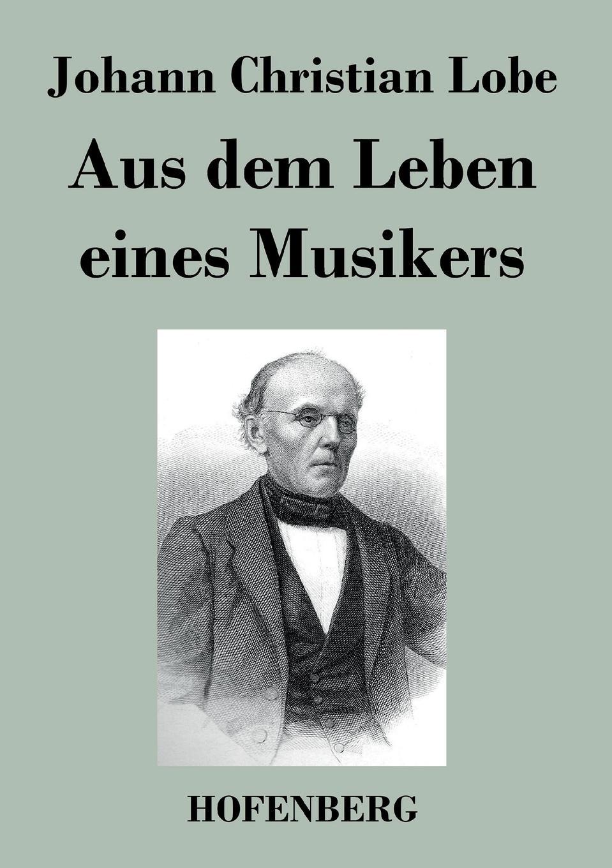 Johann Christian Lobe Aus dem Leben eines Musikers x scharwenka klange aus meinem leben erinnerungen eines musikers