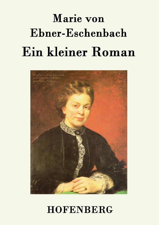 Marie von Ebner-Eschenbach Ein kleiner Roman marie von ebner eschenbach die prinzessin von banalien