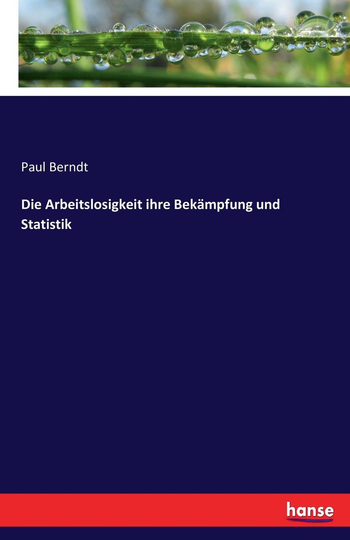 Paul Berndt Die Arbeitslosigkeit ihre Bekampfung und Statistik thorsten holzmayr schrenk makrookonomische ansatze zur bekampfung der arbeitslosigkeit