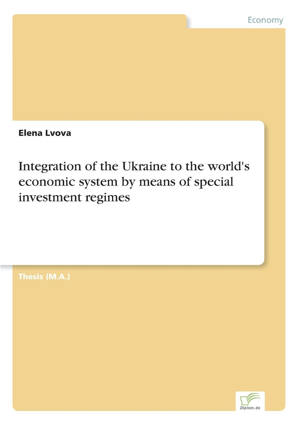 Elena Lvova Integration of the Ukraine to the world.s economic system by means of special investment regimes fuad akhundov reductive investment analysis