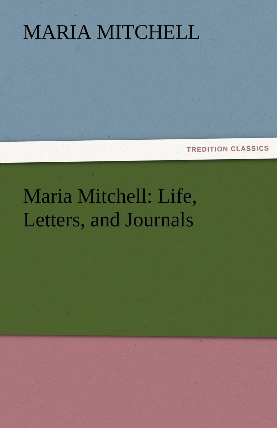 Maria Mitchell Maria Mitchell. Life, Letters, and Journals h a mitchell keays the work of our hands