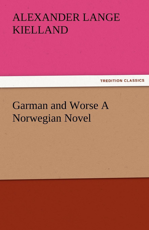 Alexander Lange Kielland Garman and Worse A Norwegian Novel