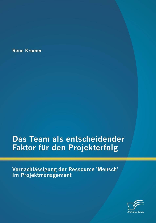 Rene Kromer Das Team ALS Entscheidender Faktor Fur Den Projekterfolg. Vernachlassigung Der Ressource .Mensch. Im Projektmanagement claudia sack die personlichkeitsentwicklung als voraussetzung fur qualifizierte teamarbeit in organisationen