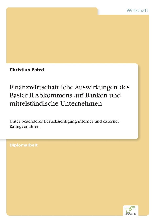 Christian Pabst Finanzwirtschaftliche Auswirkungen des Basler II Abkommens auf Banken und mittelstandische Unternehmen christian hose rating und kreditzinsen