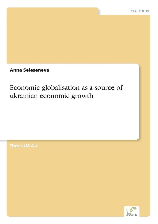 Anna Seleseneva Economic globalisation as a source of ukrainian economic growth недорго, оригинальная цена
