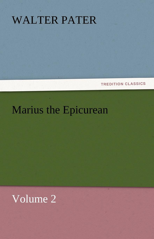 Walter Pater Marius the Epicurean - Volume 2 marius the epicurean