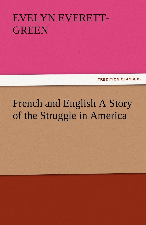 где купить Evelyn Everett-Green French and English a Story of the Struggle in America по лучшей цене