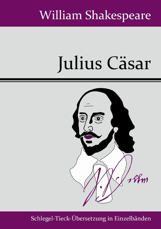 William Shakespeare Julius Casar max oberbreyer der burgerkrieg von julius casar
