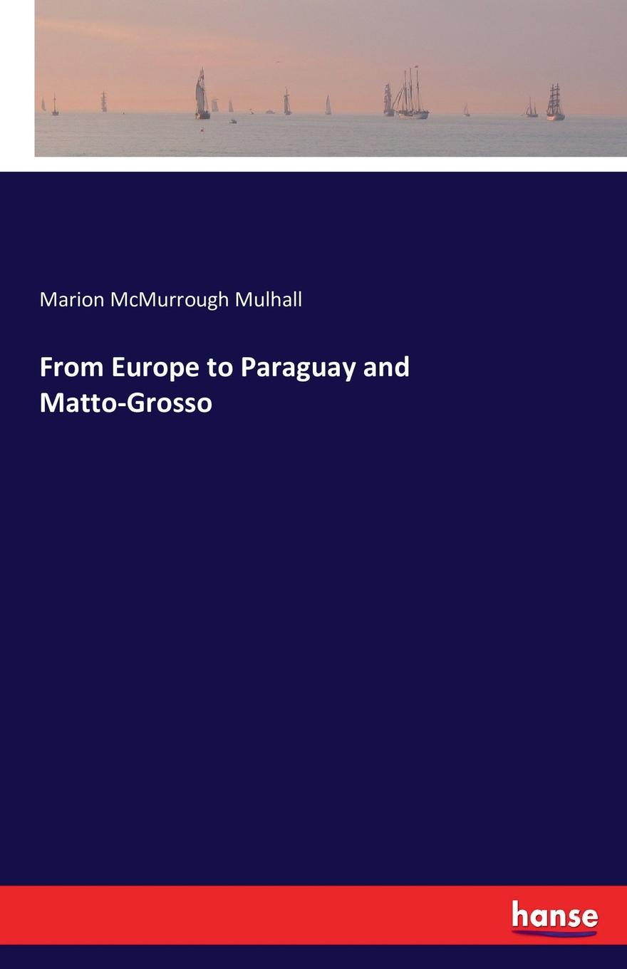 Marion McMurrough Mulhall From Europe to Paraguay and Matto-Grosso