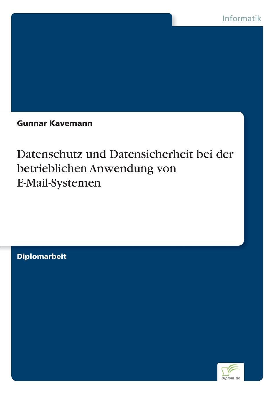Gunnar Kavemann Datenschutz und Datensicherheit bei der betrieblichen Anwendung von E-Mail-Systemen e mail security