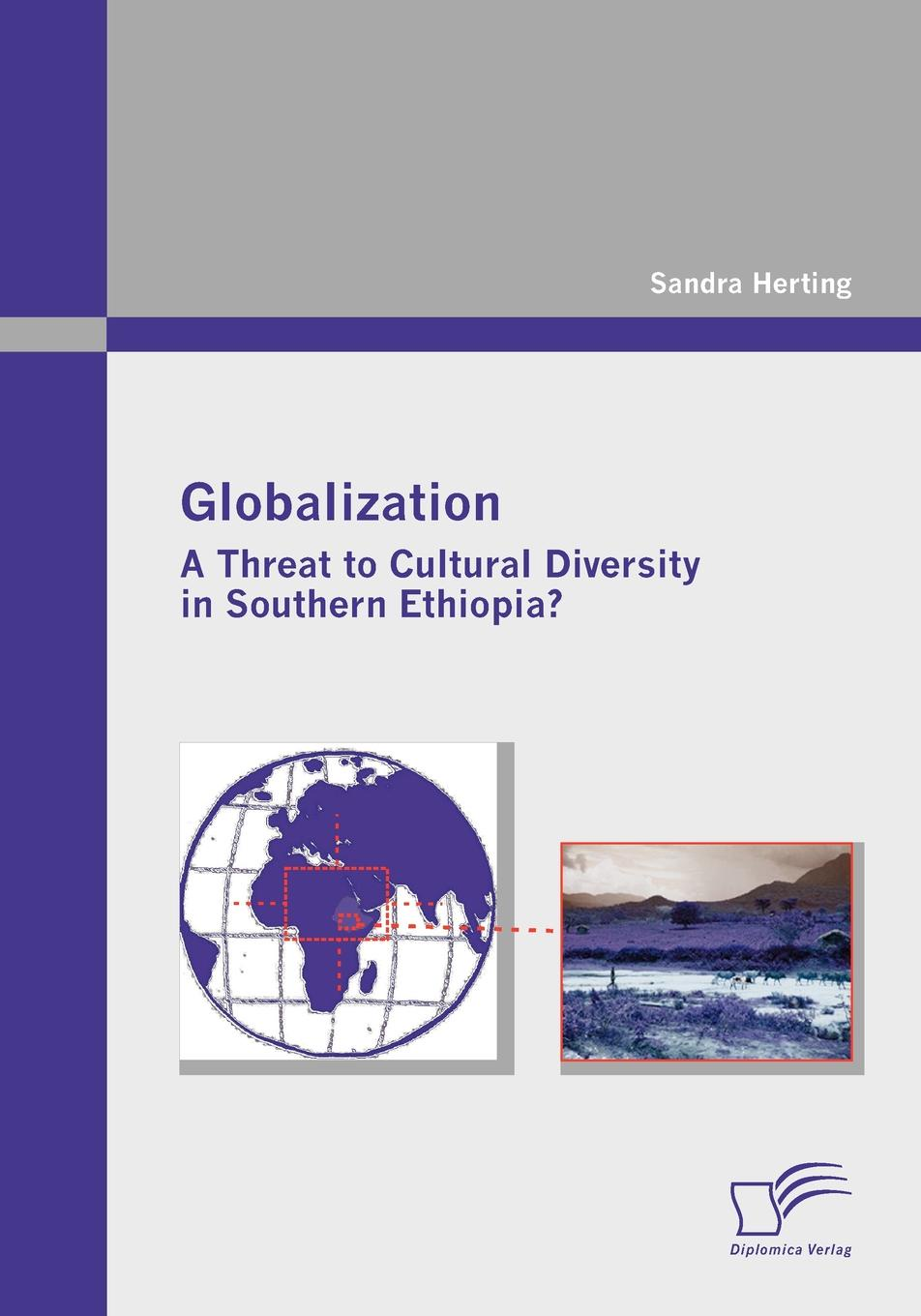 Sandra Herting Globalization. A Threat to Cultural Diversity in Southern Ethiopia. geoffrey pleyers alter globalization becoming actors in a global age