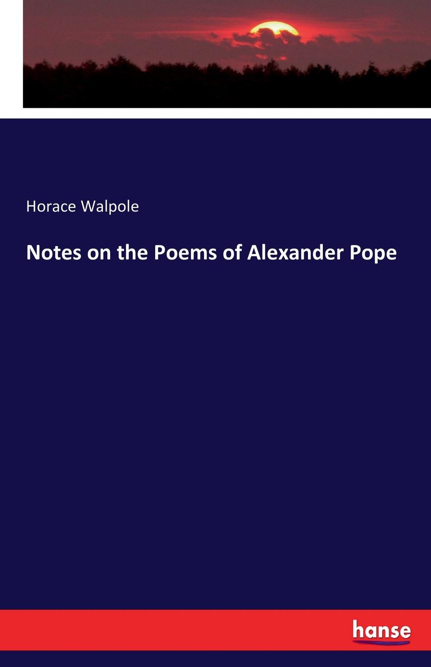 Horace Walpole Notes on the Poems of Alexander Pope alexander nevzorov $ 300 million as for 3 months to become the owner of 300000000 $