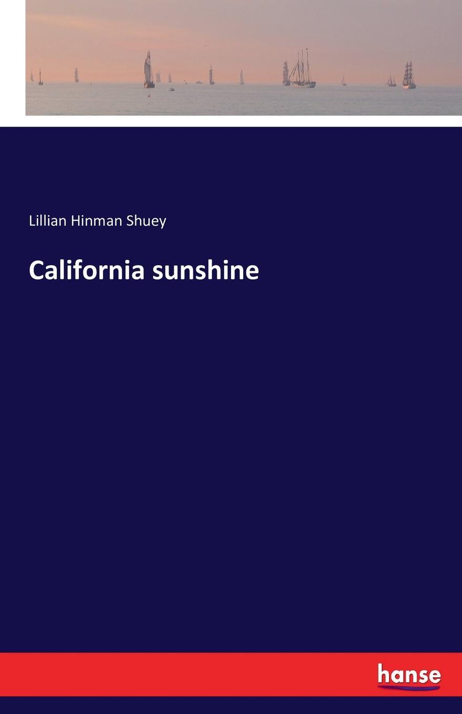 цена Lillian Hinman Shuey California sunshine онлайн в 2017 году