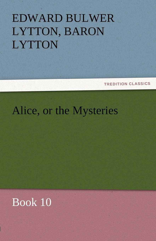 Edward Bulwer Lytton Lytton Alice, or the Mysteries - Book 10