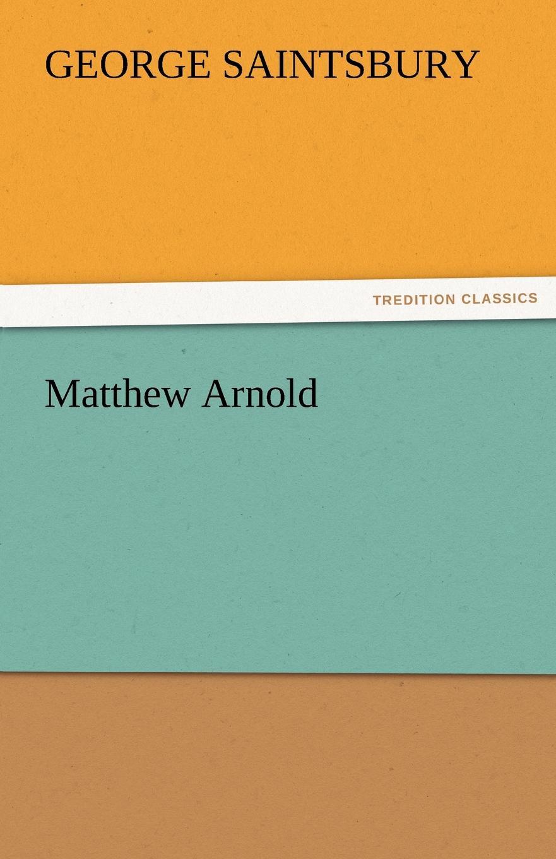 George Saintsbury Matthew Arnold saintsbury george a letter book