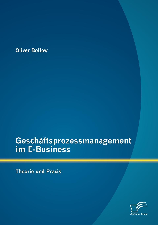 Oliver Bollow Geschaftsprozessmanagement im E-Business. Theorie und Praxis oliver haun datenschutzrechtliche anforderungen bei b2c geschaften im internet und deren realisierung