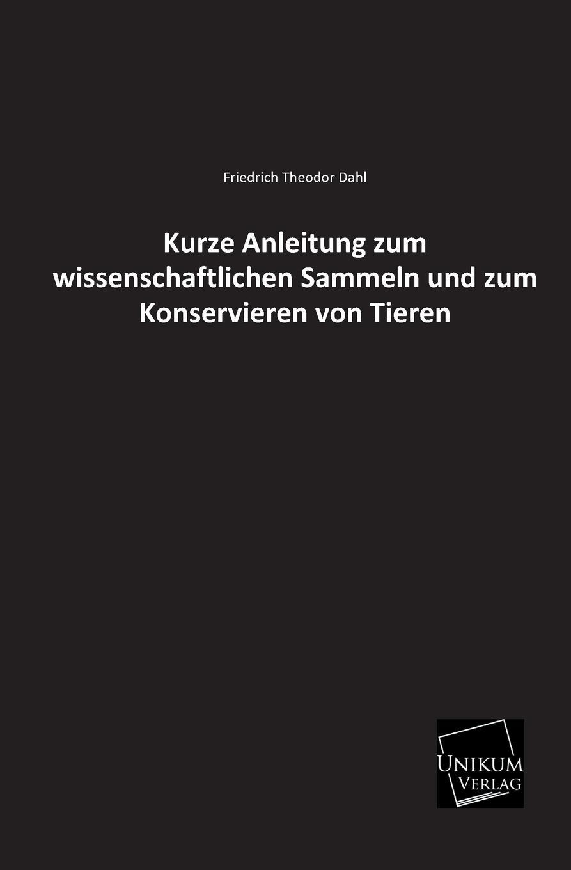 Friedrich Theodor Dahl Kurze Anleitung Zum Wissenschaftlichen Sammeln Und Zum Konservieren Von Tieren friedrich dahl kurze anleitung zum wissenschaftlichen sammeln und zum konservieren von tieren