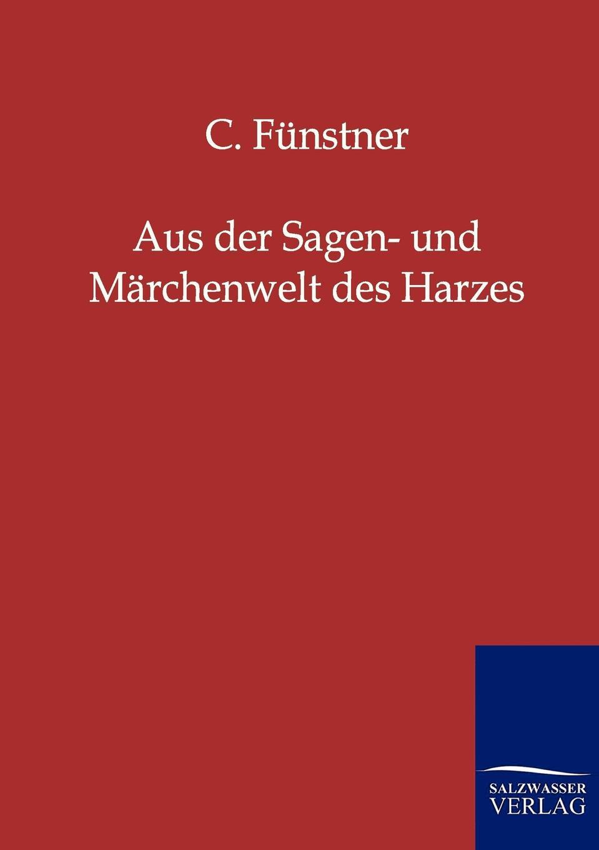 C. Fünstner Aus der Sagen- und Marchenwelt des Harzes meine wunderbare marchenwelt