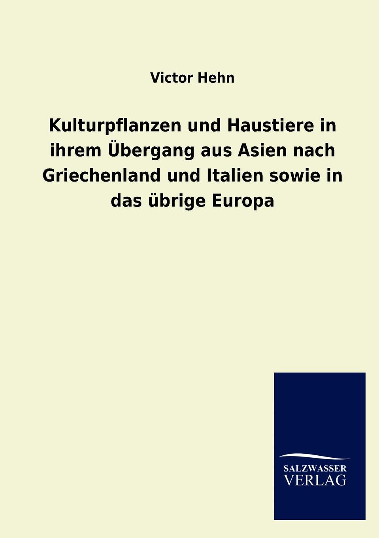 лучшая цена Victor Hehn Kulturpflanzen und Haustiere in ihrem Ubergang aus Asien nach Griechenland und Italien sowie in das ubrige Europa
