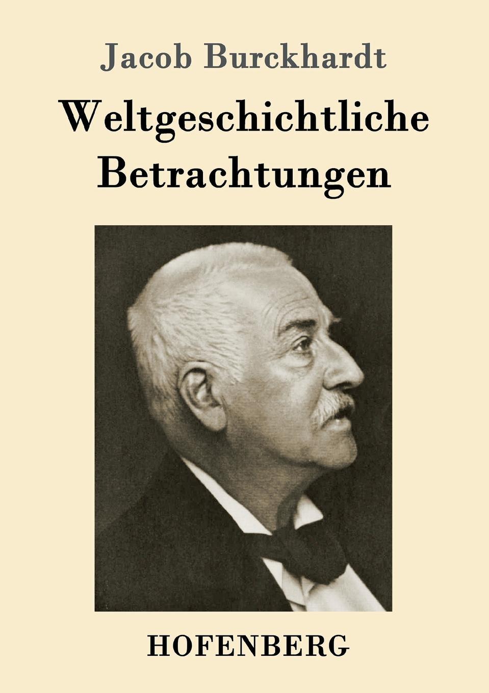 Jacob Burckhardt Weltgeschichtliche Betrachtungen цена и фото