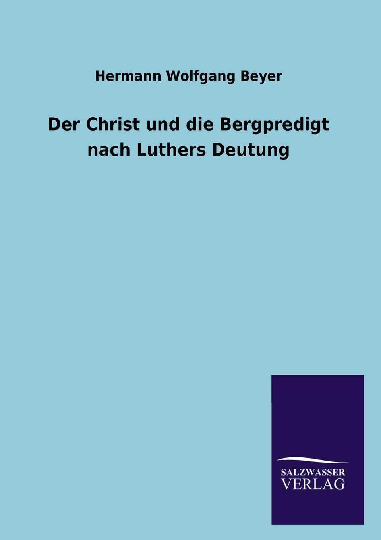 Hermann Wolfgang Beyer Der Christ und die Bergpredigt nach Luthers Deutung hermann ortloff die mittelstandsbewegung und konsumvereine classic reprint
