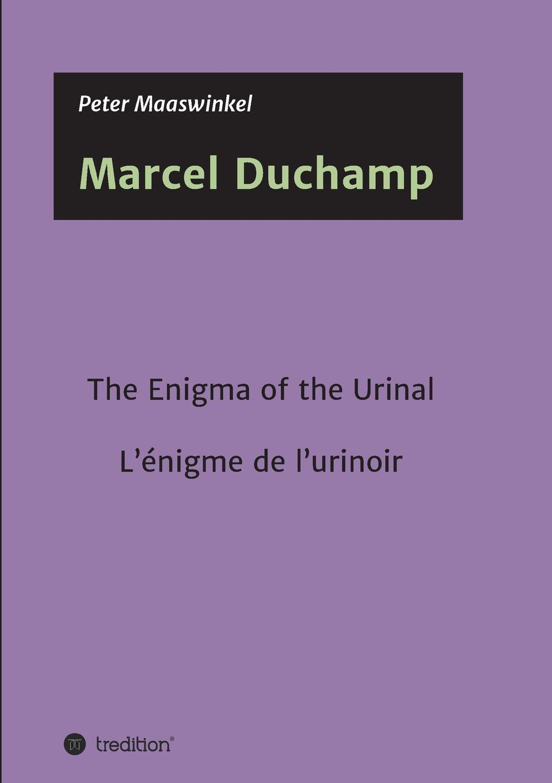 Peter Maaswinkel Marcel Duchamp duchamp a biography