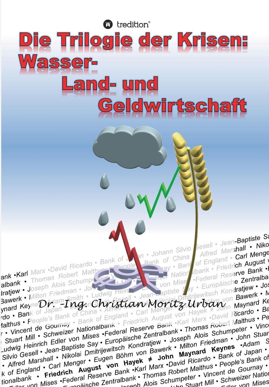 Die Trilogie der Krisen. Wasser-, Land- und Geldwirtschaft Dieses Buch beschreibt die Probleme bei Beschaffung...