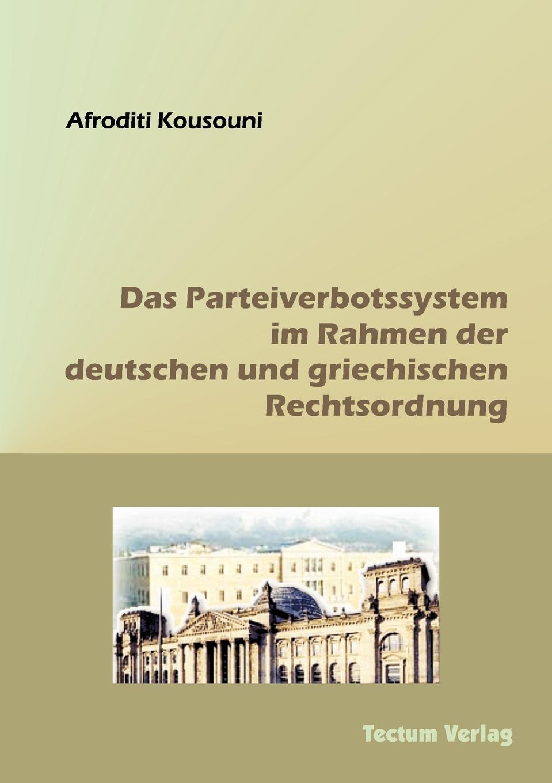 Afroditi Kousouni Das Parteiverbotssystem im Rahmen der deutschen und griechischen Rechtsordnung ramy youssef diplomatie als institution des modernen staates