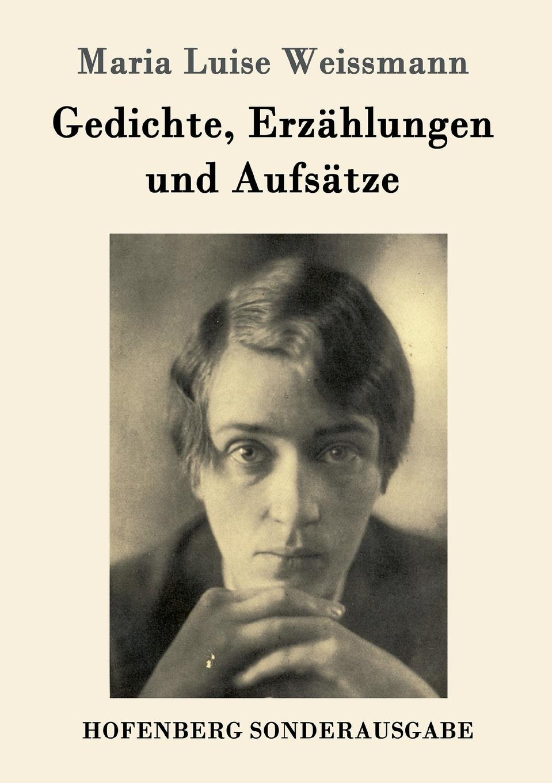 Maria Luise Weissmann Gedichte, Erzahlungen und Aufsatze