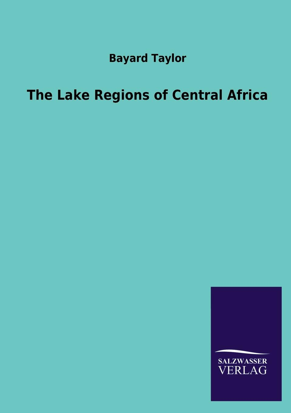 Bayard Taylor The Lake Regions of Central Africa