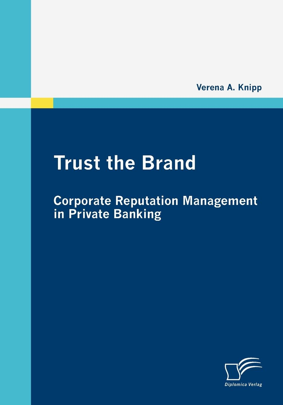 Verena A. Knipp Trust the Brand - Corporate Reputation Management in Private Banking цена