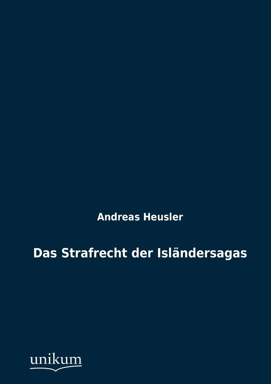 Andreas Heusler Das Strafrecht der Islandersagas andreas heusler zwei islander geschichten die h nsna thores und die bandamanna saga mit einleitung und glossar